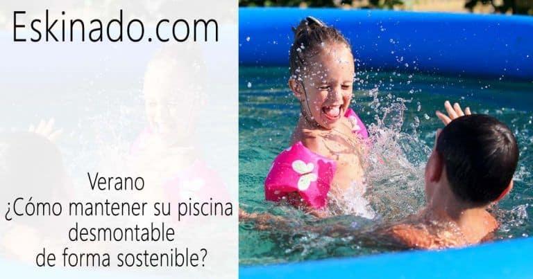 Verano ¿Cómo mantener su piscina desmontable de forma sostenible?